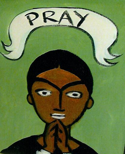 """PRAY"" by Bethann Shannon"