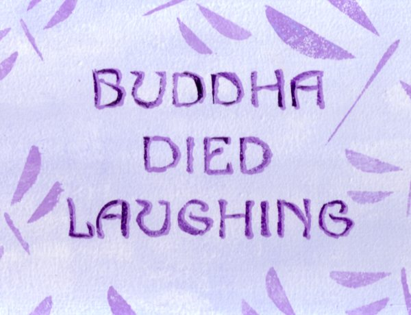 BUDDHA DIED LAUGHING ~ By Bethann Shannon